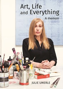 'Art, Life and Everything: A memoir', by Julie Umerle