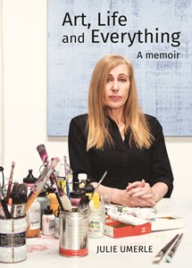 'Art, Life and Everything: A memoir' by Julie Umerle, by Julie Umerle