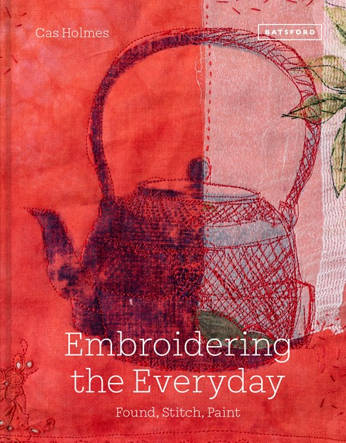 New Book:Embroidering the Everyday, by Cas Holmes