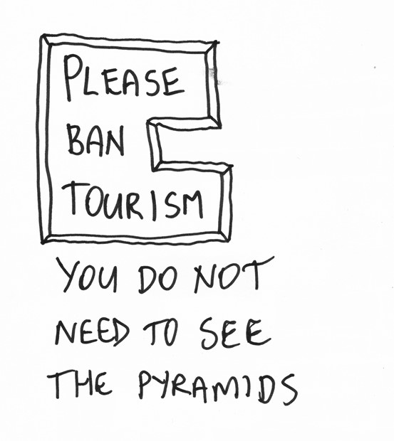 Please Ban Tourism - You Do Not Need to See the Pyramids