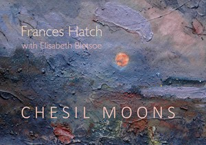 CHESIL MOONS, by Frances Hatch