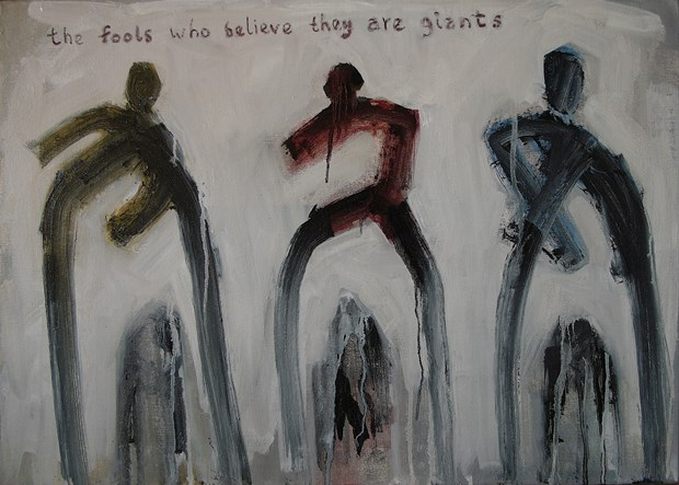 'the fools who believe they are giants...'