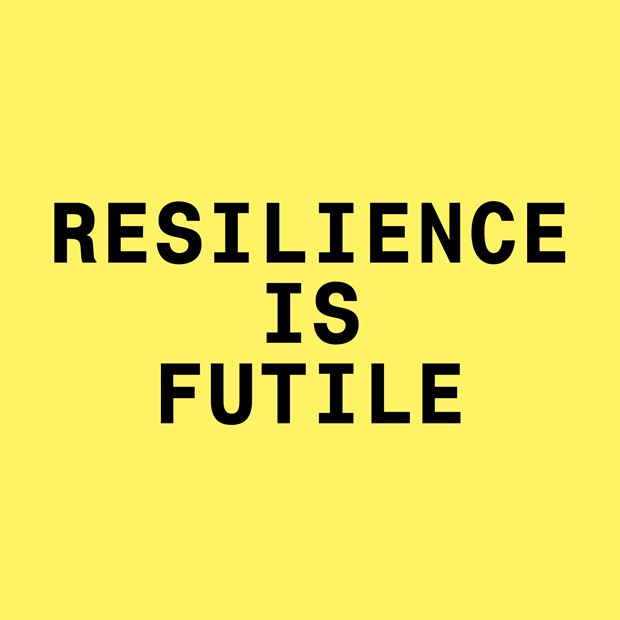Resilience is Futile