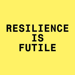 Resilience is Futile, by Alice Bradshaw