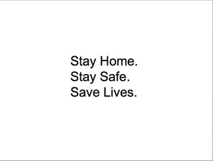 Stay Home. Stay Safe. Save Lives, by Julie Mecoli