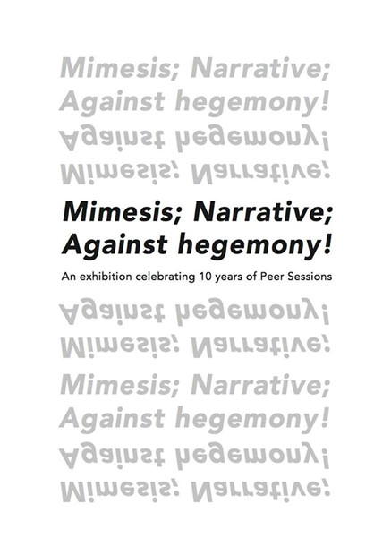 Mimesis; Narrative; Against hegemony! A Peer Sessions exhibition