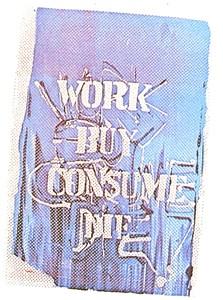 work, buy, consume, die, by Pen Dalton
