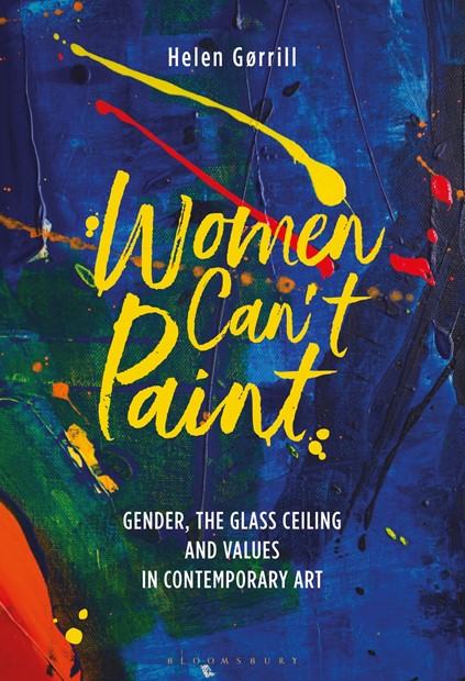 Women Can't Paint: Gender, the Glass Ceiling and Values in Contemporary Art