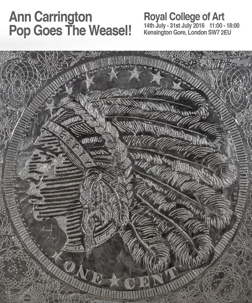 Ann Carrington solo show 'Pop goes the Weasel' at the RCA . July 2016