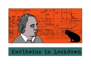 Karlheinz in Lockdown, by Sandy Creighton